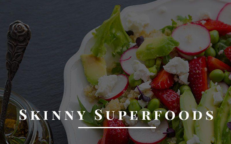 Skinny Superfoods
